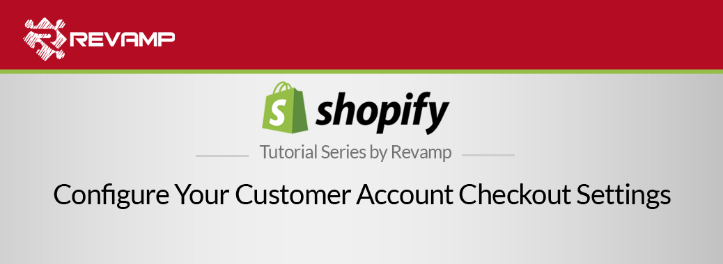 Shopify Video Tutorial – Configure Your Customer Account Checkout Settings