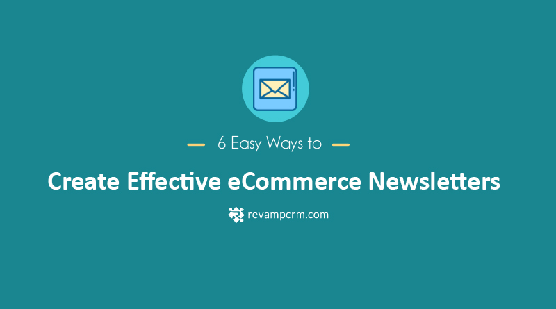 6 Easy Ways to Create Effective eCommerce Newsletters